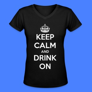 Keep Calm And Drink On Women's T-Shirts - Women's V-Neck T-Shirt