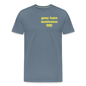 YOUR HATE MOTIVATES  - Men's Premium T-Shirt