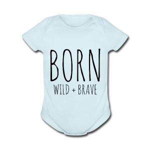 Born Wild + Brave - Various Colors - Short Sleeve Baby Bodysuit