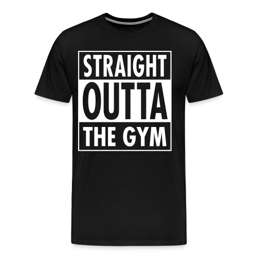 Straight Outta The Gym T-Shirt - Men's Premium T-Shirt