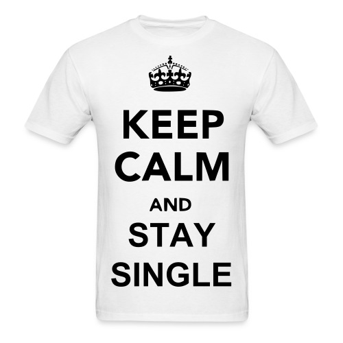 Keep Calm And Stay Single T-Shirt - Men's T-Shirt