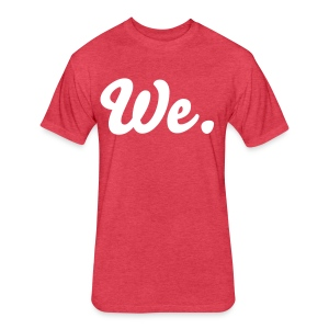 We are _________. - Fitted Cotton/Poly T-Shirt by Next Level