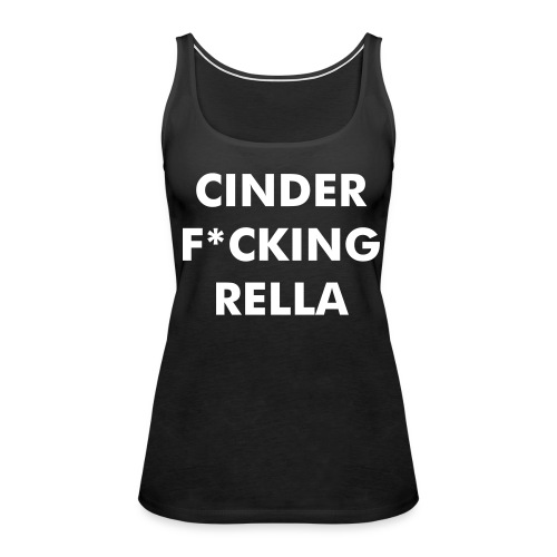 CINDER FUCKING RELLA Pretty Woman tank top - Women's Premium Tank Top