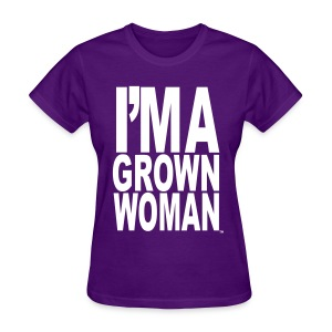 I'm a Grown Woman™ - Women's T-Shirt