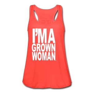 I'm a Grown Woman™ - Women's Flowy Tank Top by Bella