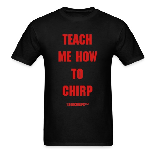 Teach me how to chirp - Men's T-Shirt