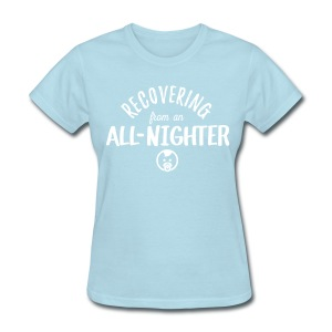 Recovering from an All Nighter - Baby  - Women's T-Shirt