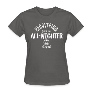 Recovering from an All Nighter - Baby Boy - Women's T-Shirt
