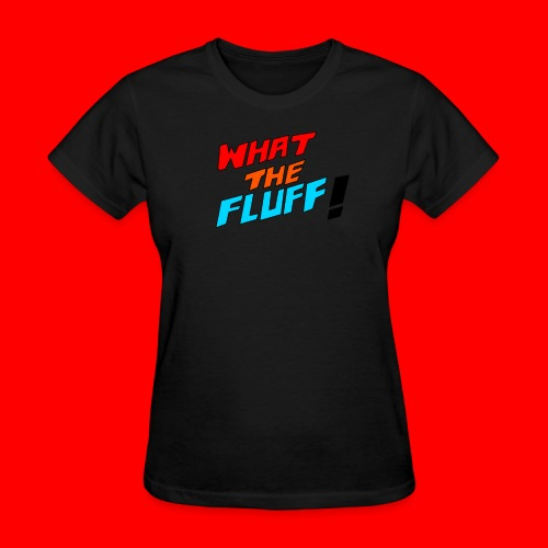 What The Fluff! - Women's T-Shirt
