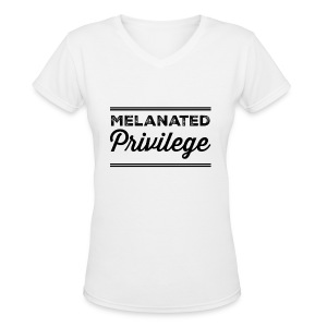 Melanated Privilege - Women's V-Neck T-Shirt