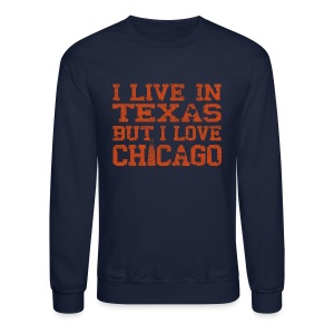 Live In Texas Love Chicago - Crewneck Sweatshirt