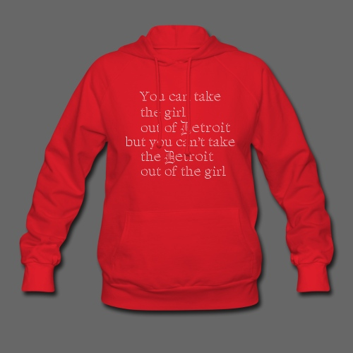Take the girl out of Detroit... - Women's Hoodie
