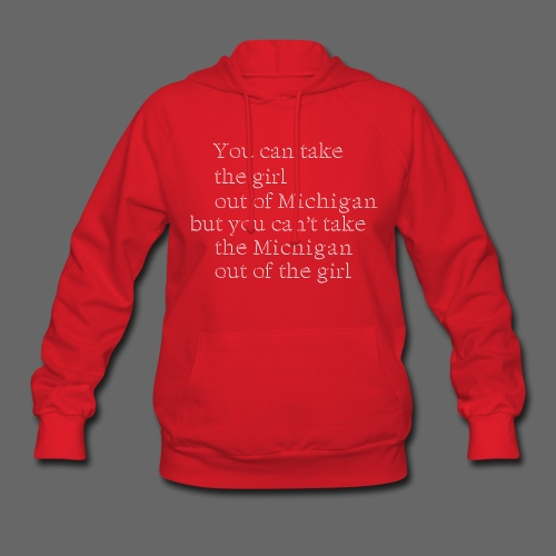 Take the girl out of Michigan - Women's Hoodie
