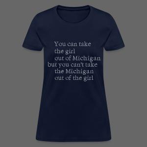 Take the girl out of Michigan - Women's T-Shirt