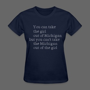 Take the girl out of Michigan - Women's T-Shirt