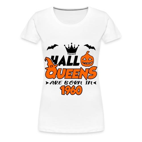 HALLOQUEENS ARE BORN IN 1960 - Women's Premium T-Shirt