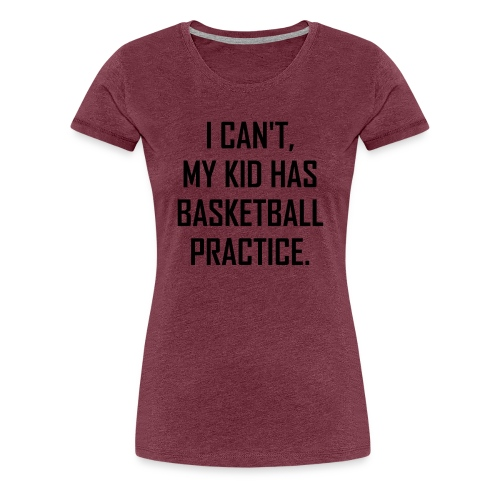Practice Basketball Mom T-Shirt - Women's Premium T-Shirt
