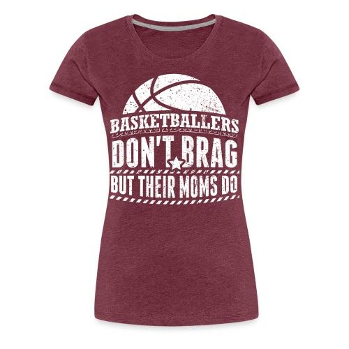 Bragging Basketball Mom T-Shirt - Women's Premium T-Shirt