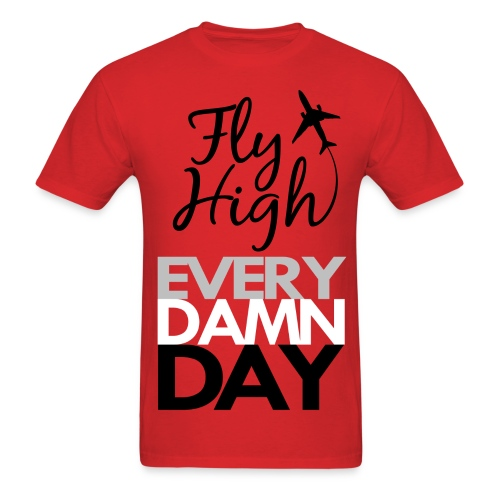 Fly High Every Damn Day  - Men's T-Shirt
