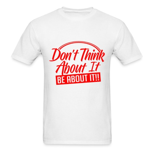BE ABOUT IT - Men's T-Shirt