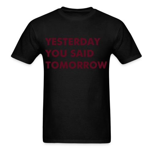 Yesterday You Said Tomorrow - Men's T-Shirt