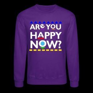 D*mn! Are you happy now? - Crewneck Sweatshirt