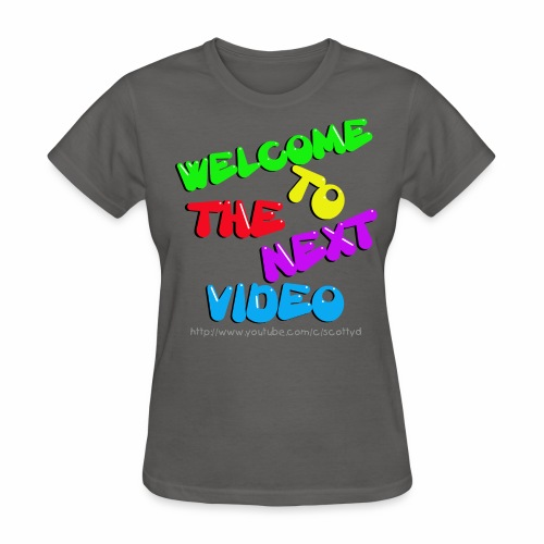 WOMEN'S - Welcome to the next video! - Women's T-Shirt