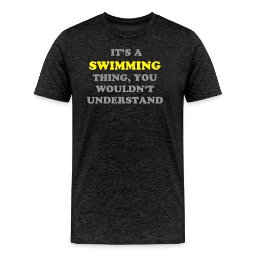 It's a Swimming Thing - Men's Premium T-Shirt