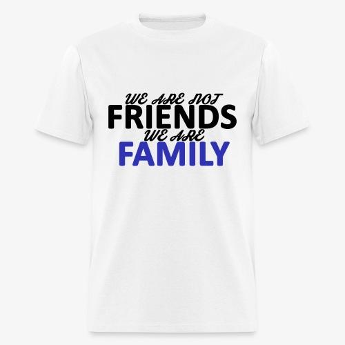 Not Friends, Family (Black) - Men's T-Shirt