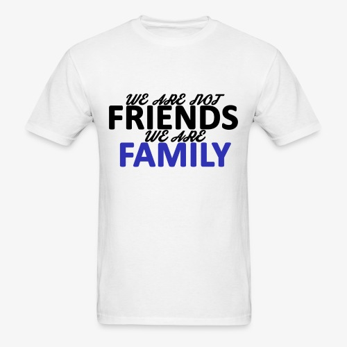 Not Friends, Family (Black) - Men's T-Shirt