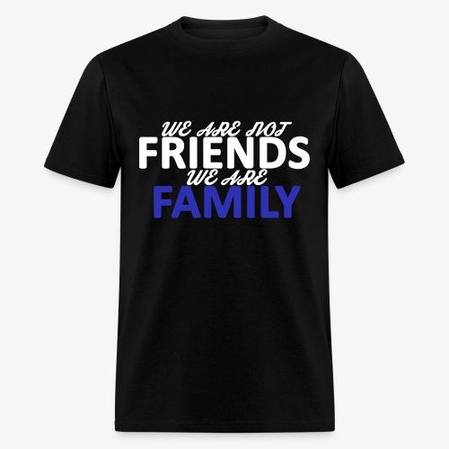 Not Friends, Family (White) - Men's T-Shirt