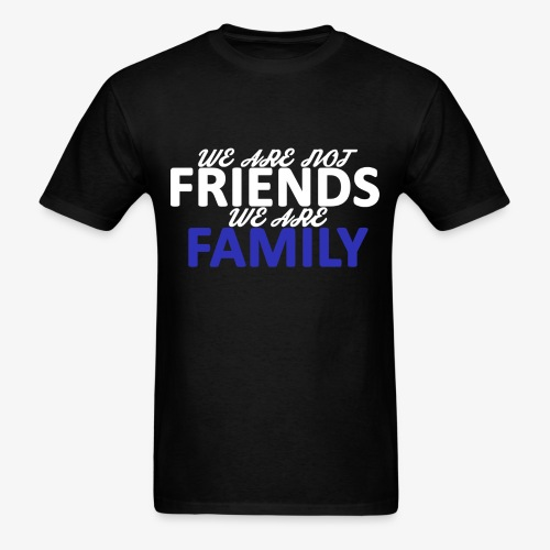 Not Friends, Family (White) - Men's T-Shirt