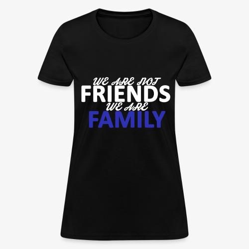 Not Friends, Family (White) - Women's T-Shirt