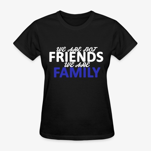 Not Friends, Family (White) - Women's T-Shirt