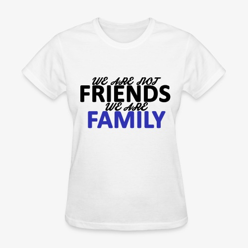Not Friends, Family (Black) - Women's T-Shirt