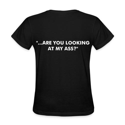 ...ARE YOU LOOKING AT MY ASS? - Women's T-Shirt