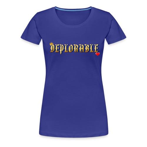 DEPLORABLE~ - Women's Premium T-Shirt