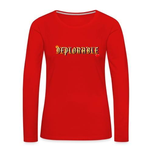 DEPLORABLE~ - Women's Premium Long Sleeve T-Shirt