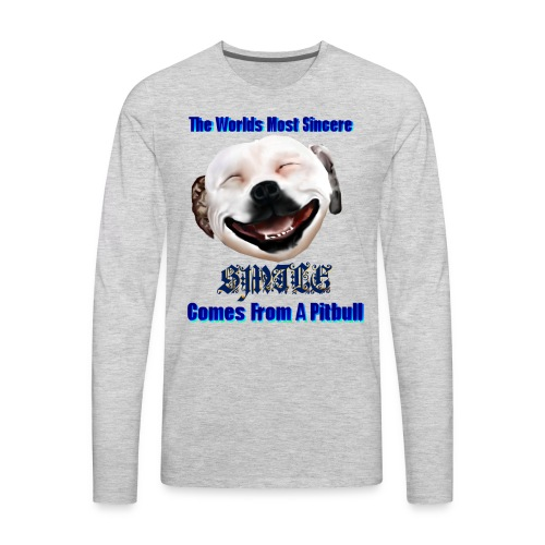 The Greatest Smile In The World is A Pitbull Smile. - Men's Premium Long Sleeve T-Shirt