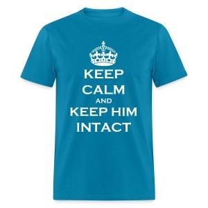 Keep Calm and Keep Him Intact - Men's T-Shirt