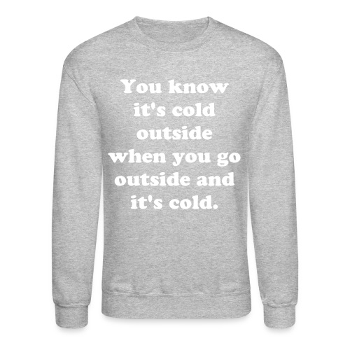 You Know It's Cold... - Crewneck Sweatshirt