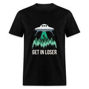 UFO Get in Loser - Men's T-Shirt