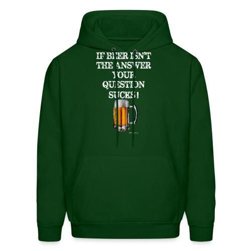 If Beer Isn't The Answer Your Question Sucks! Men's Hoodie - Men's Hoodie