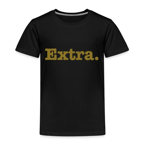Be Extra, Glitter - Toddler Premium T-Shirt