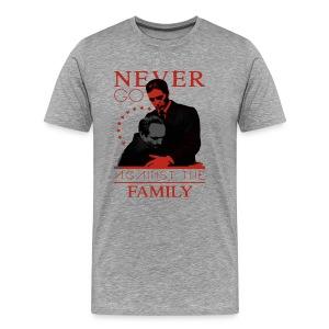 NEVER GO AGAINST THE FAMILY - Men's Premium T-Shirt