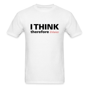 Men's T-Shirt - I THINK therefore iEnhance tells people you put thought into your work because you shoot JPEG and get the image right the first time.