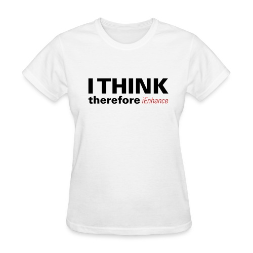 Women's T-Shirt - I THINK therefore iEnhance tells people you put thought into your work because you shoot JPEG and get the image right the first time.