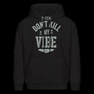 Hoodies ~ Men's Hoodie ~ Bitch Don't Kill My Vibe - Hoodie