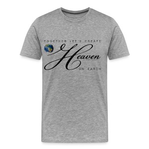 Together Let's Create Heaven On Earth - Men's Premium T-Shirt