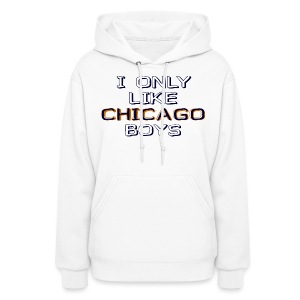 I Only Like Chicago Boys - Women's Hoodie